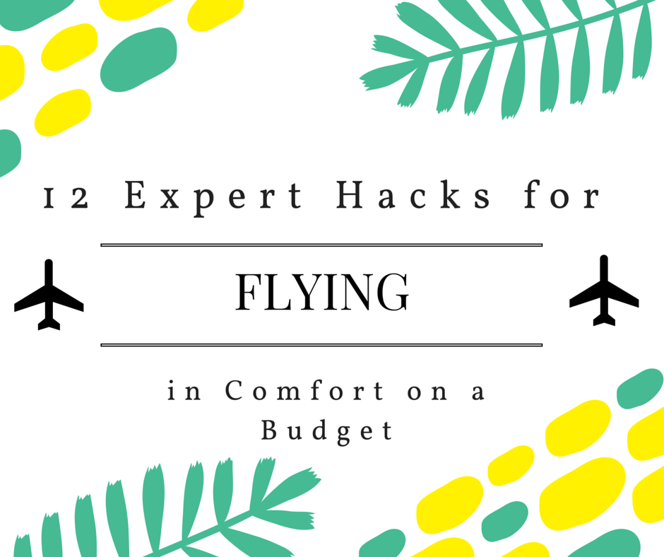 12 Expert Hacks for Flying in Comfort on a Budget